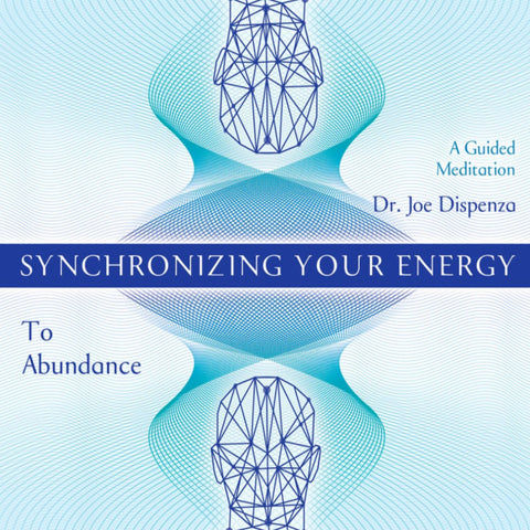 Synchronizing Your Energy: To Abundance (General) by Dr Joe Dispenza (Meditation)