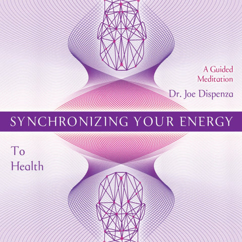 Synchronizing Your Energy: To Health (General) by Dr Joe Dispenza (Meditation)