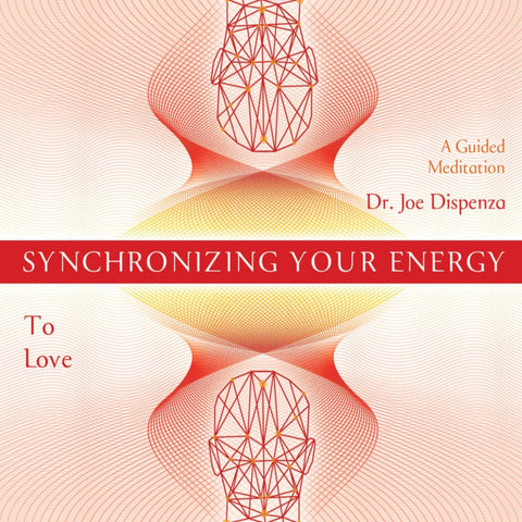 Synchronizing Your Energy: To Love (General) by Dr Joe Dispenza (Meditation)