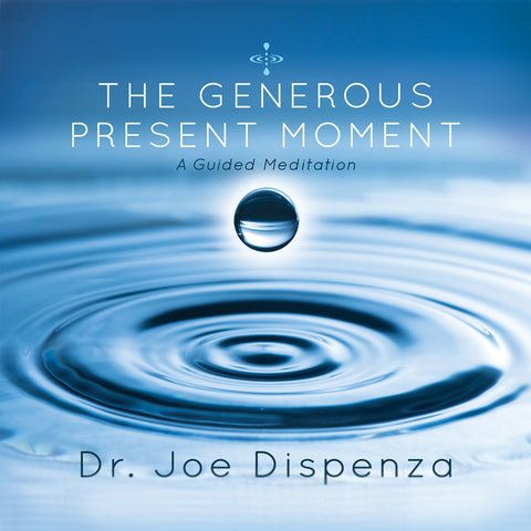 The Generous Present Moment by Dr Joe Dispenza (Meditation)