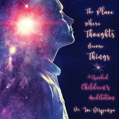 The Place Where Thoughts Become Things: A Guided Children's Meditation by Dr Joe Dispenza (Meditation)