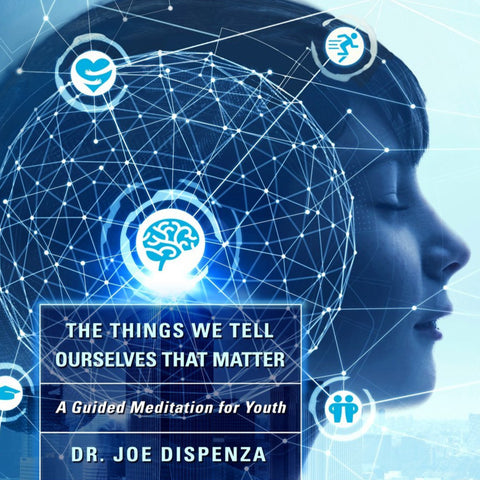 The Things We Tell Ourselves That Matter: A Youth Guided Meditation by Dr Joe Dispenza (Meditation)