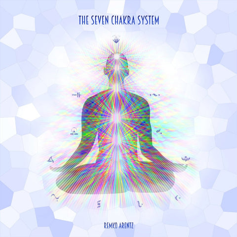 The Seven Chakra System by Remko Arentz (Music Compilation)