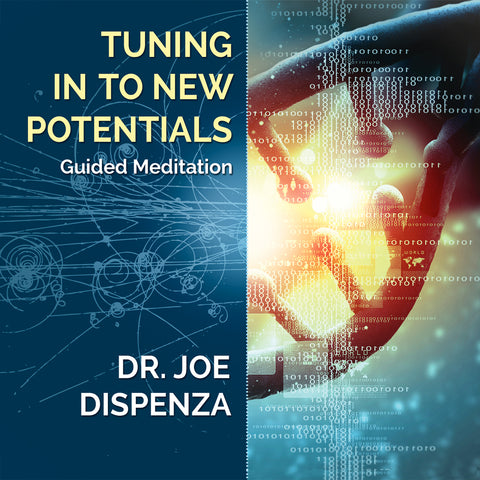 Tuning In To New Potentials by Dr Joe Dispenza (Meditation)