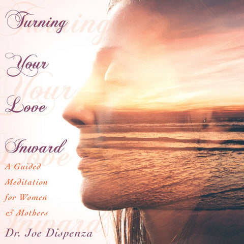 Turning Your Love Inward by Dr Joe Dispenza (Meditation)