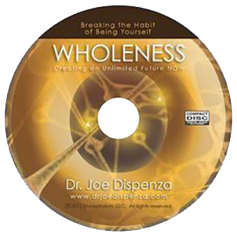 Wholeness: Creating an Unlimited Future Now by Dr Joe Dispenza (Audio Lecture CD)