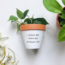 Load image into Gallery viewer, i plant get married without you planter