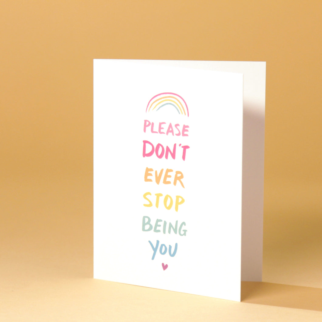 Please Don't Ever Stop Being You - Rainbow Card