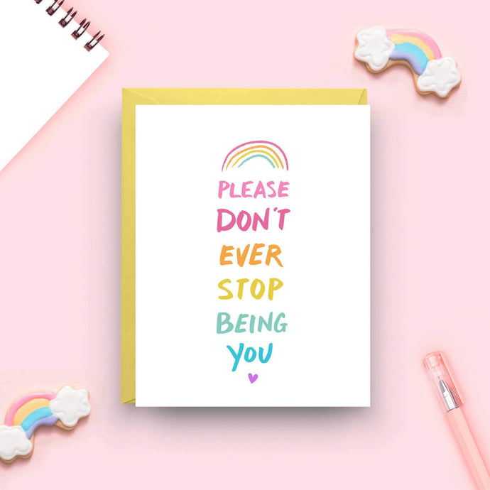 Please Don't Ever Stop Being You - Rainbow Card - Love thy Neighbor Store