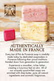 AUTHENTICALLY MADE IN FRANCE. Every bar of Pre de Provence soap is carefully made today by dedicated soapmakers in Provence following their proud traditions handed down from generation to generation. Experience a smoother, richer lather, creating a luxurious feel on the skin. All of our uniquely quad-milled soaps are enriched with shea butter, pure, all natural ingredients, and aromatic fragrances.
