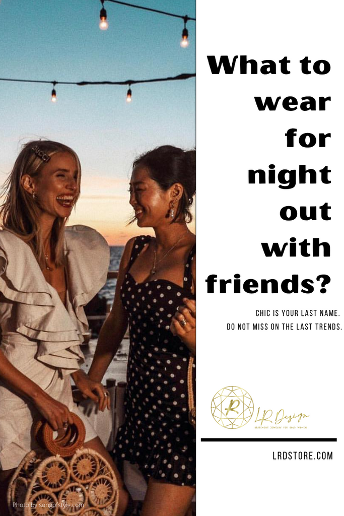 What to wear for a night out with your girlfriends?