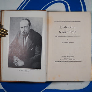 UNDER THE NORTH POLE, THE WILKINS-ELLSWORTH SUBMARINE EXPEDITION. Wilkins, Sir Hubert. Publication Date: 1931. Condition: Good.