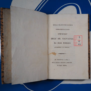 Dell'elettricismo idro-metallico opuscolo dell'ab. Salvator d.r Dal Negro accademico di Padova. Part I & 2. Negro, Salvatore Dal (1768-1839). Publication Date: 1802 Condition: Very Good