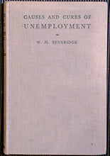Load image into Gallery viewer, Causes and Cures of Unemployment. Beveridge, Sir William H. Publication Date: 1931 Condition: Very Good