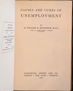 Causes and Cures of Unemployment. Beveridge, Sir William H. Publication Date: 1931 Condition: Very Good