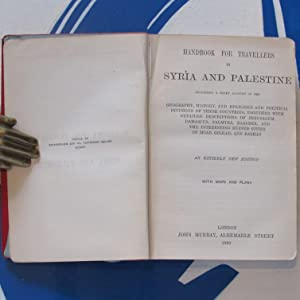 Handbook for Travellers in Syria and Palestine; the geography, history, and religious and political divisions of these countries, together with detailed descriptions of Jerusalem, Damascus, Palmyra, Baalbeck, Moab, Gilead, and Bashan. 1892 : Very Good