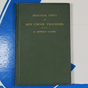 Practical Hints on the Training of Choir Boys Stubbs, G. (George) Edward Publication Date: 1892 Condition: Near Fine