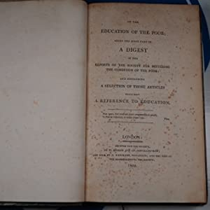 Of the Education of the Poor Being the First Part of a Digest of the Reports of the Society for Bettering the Condition of the Poor. Society for Bettering the Condition and Increasing the Comforts of the Poor, & Sir Thomas Bernard. ·1809