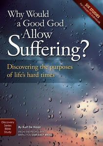 Why Would a Good God Allow Suffering? (Bible study Guide)