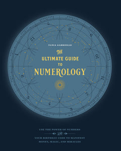 The Ultimate Guide to Numerology_ Use the Power of Numbers and Your Birthday Code to Manifest Money, Magic, and Miracles