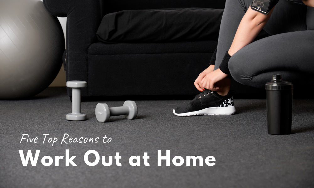 Five Top Reasons to Work Out at Home