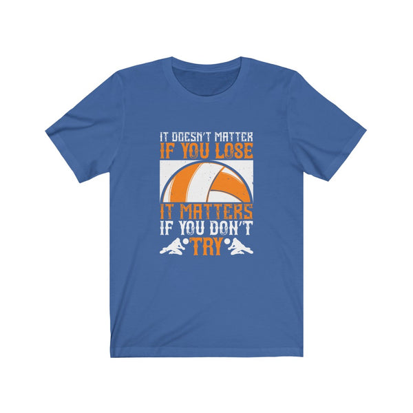 Volleyball It Doesn't Matter if You Lose - Short Sleeve T-Shirt