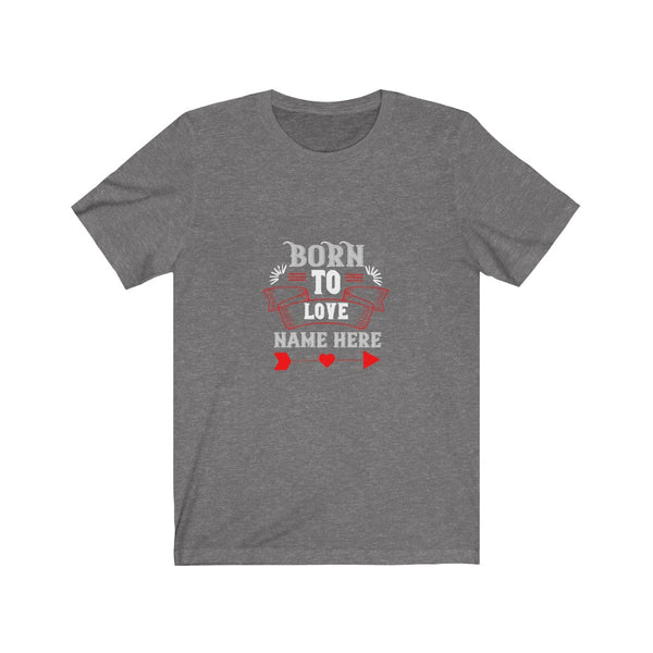 Born to Love - Short Sleeve T-Shirt