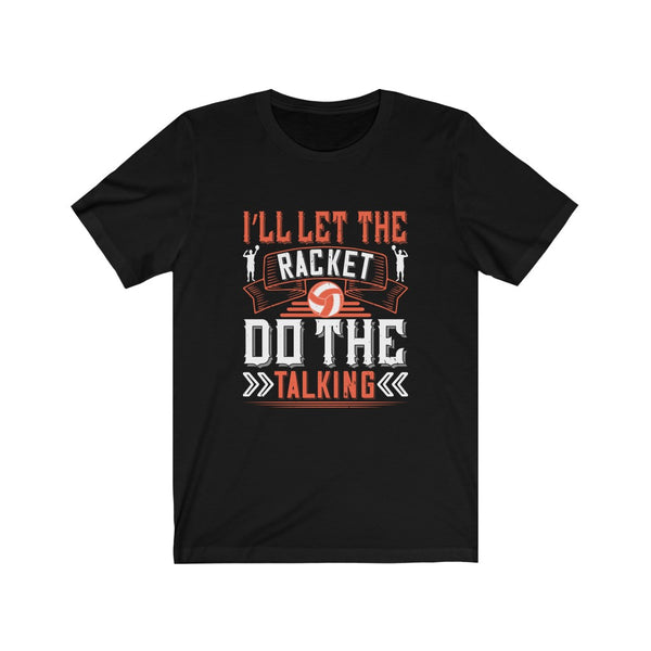 Volleyball Let the Racket Do the Talking - Short Sleeve T-Shirt