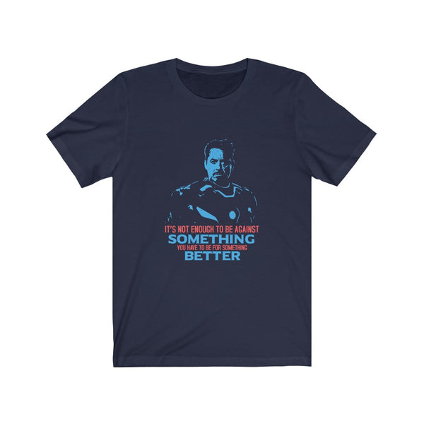 Iron Man Be For Something Better - Short Sleeve T-Shirt