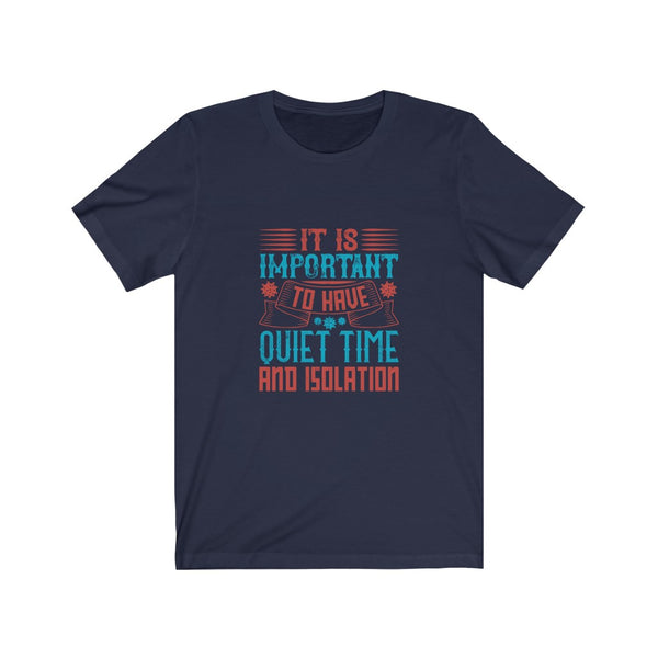 Quiet Time and Isolation - Short Sleeve T-Shirt