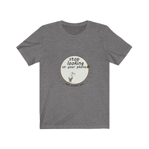 Stop Looking at your Phone - Short Sleeve T-Shirt