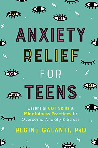 Anxiety Relief for Teens: Essential CBT Skills and Mindfulness Practices to Overcome Anxiety and Stress (New: Paperback)