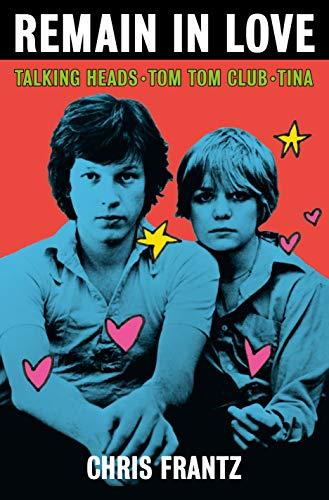 Remain in Love: Talking Heads, Tom Tom Club, Tina by Chris Frantz (New: Hardcover)