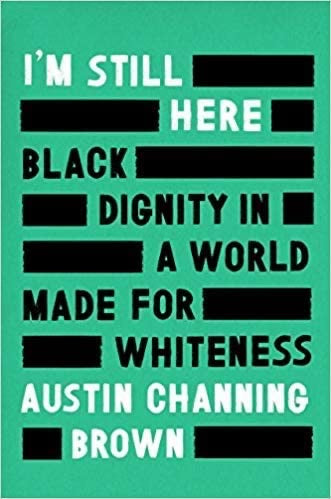 I'm Still Here : Black Dignity in a World Made for Whiteness by Austin Channing Brown (New: Hardcover)
