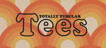Totally Tubular Tees