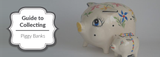 A Beginners Guide to Collecting Piggy Banks