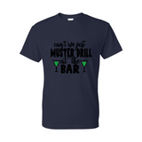 Gildan Unisex Tee - Can't We Just Muster Drill at The Bar- Sizes up to 5XL