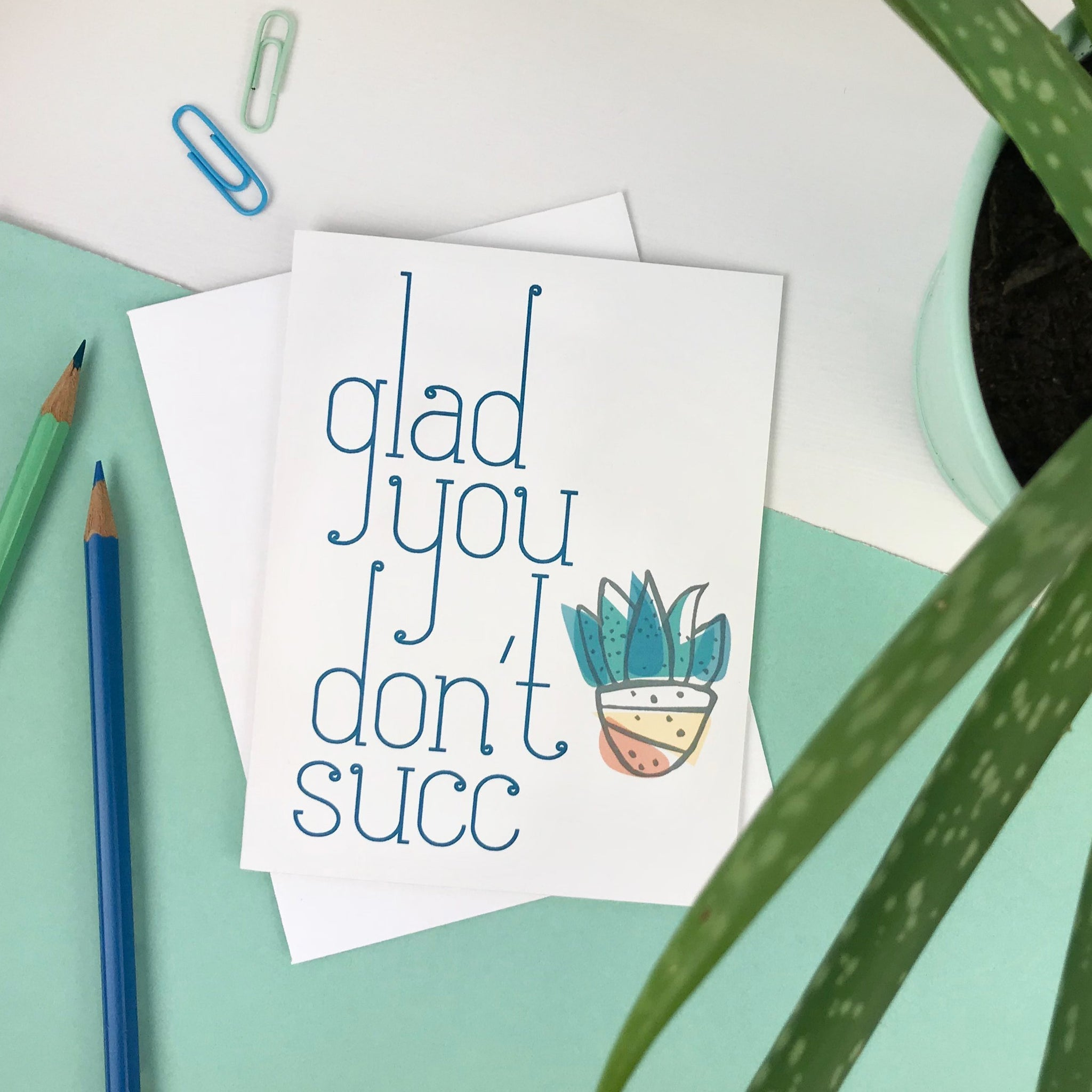 Glad You Don't Succ Succulent Card