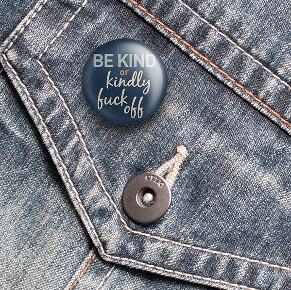 Be Kind of Kindly Fuck Off Pin 1