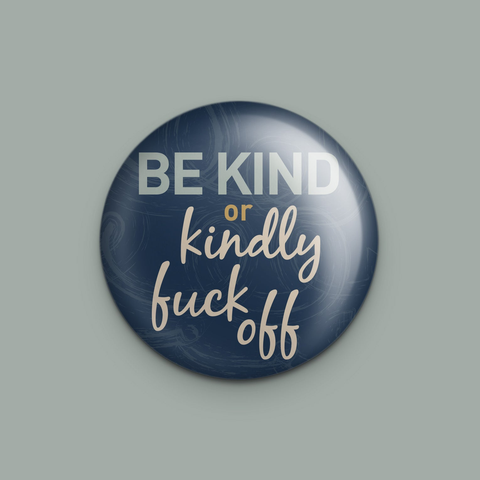 Be Kind of Kindly Fuck Off Pin