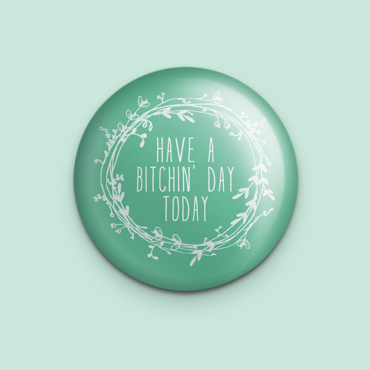Have a Bitchin Day Magnet or Mirror