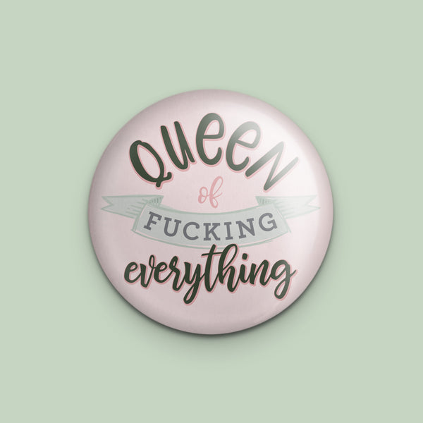 Queen of Fucking Everything Pin