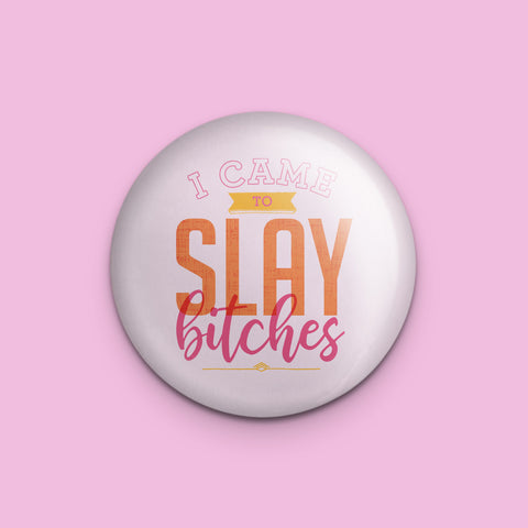 I Came to Slay Bitches Pin