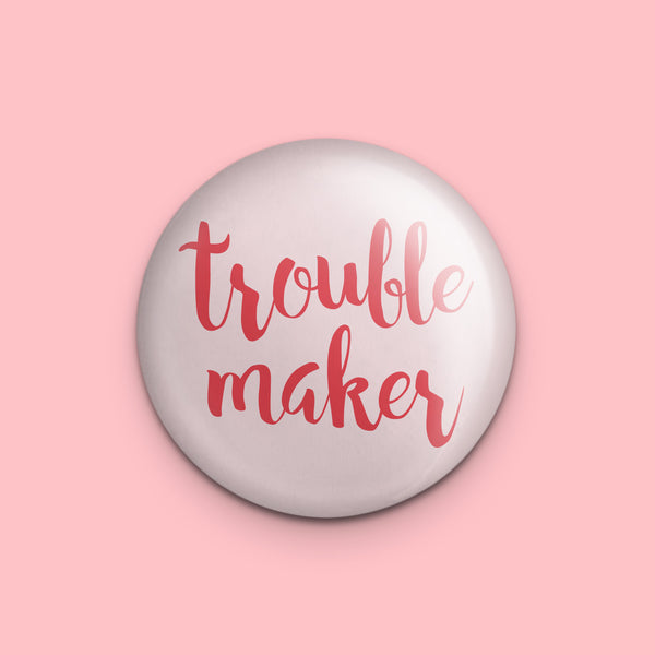 Trouble Maker Magnet or Mirror