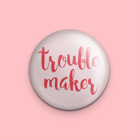 Trouble Maker Pin