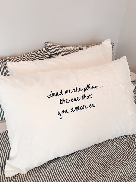Send me the pillow, the one that you dream on... Pillowcase