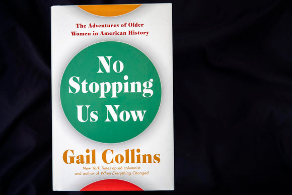 No Stopping Us Now- The Adventures of Older Women in American History- Gail Collins