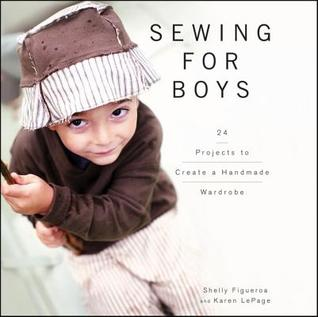 Sewing for Boys: 24 Projects to Create a Handmade Wardrobe - Shelly Figueroa & Karen LePage