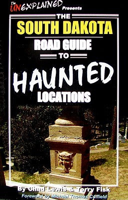 The South Dakota Road Guide To Haunted Locations - Chad Lewis & Terry Fisk