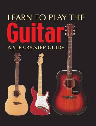Learn To Play The Guitar:  A Step by Step Guide